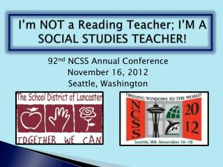 I'm NOT a Reading Teacher; I'M A    SOCIAL STUDIES TEACHER!