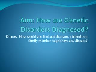 Aim: How are Genetic Disorders Diagnosed?
