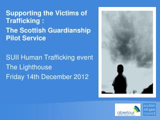Supporting the Victims of Trafficking : The Scottish Guardianship Pilot Service