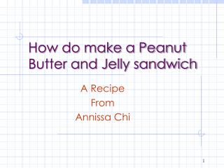 How do make a Peanut    Butter and Jelly sandwich