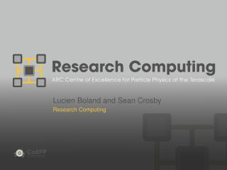 Lucien Boland and Sean Crosby Research Computing