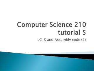 Computer Science 210 tutorial 5