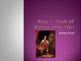 PAUL I – TSAR OF RUSSIA 1796-1801