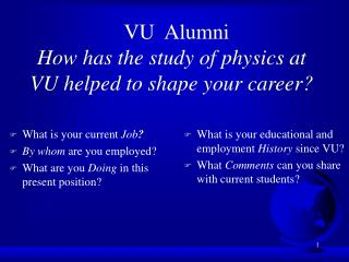 VU  Alumni How has the study of physics at VU helped to shape your career