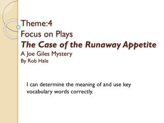 Theme:4 Focus on Plays The Case of the Runaway Appetite A Joe Giles Mystery By Rob Hale