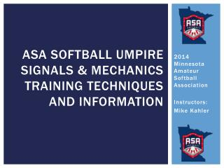 Asa SOFTBALL  UMPIRE SIGNALS  & MECHANICS  TRAINING TECHNIQUES AND INFORMATION