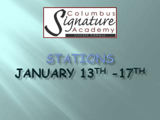 Stations  January 13 th  -17 th