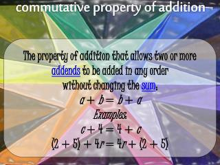 The property of addition that allows two or more addends to be added in any order