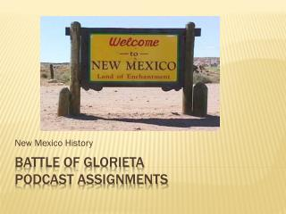 Battle of Glorieta  Podcast assignments