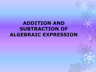 ADDITION AND SUBTRACTION OF ALGEBRAIC EXPRESSION