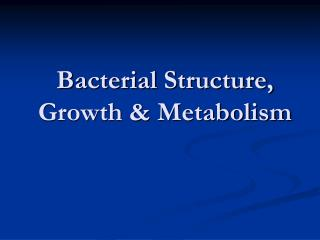 Bacterial Structure, Growth & Metabolism