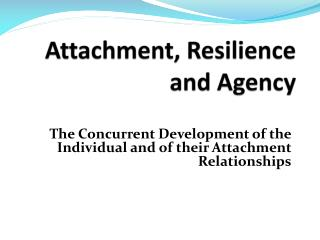 Attachment, Resilience and Agency