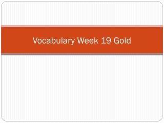 Vocabulary Week 19 Gold