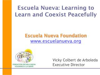 Escuela Nueva: Learning to Learn and Coexist Peacefully  Escuela Nueva Foundation escuelanueva