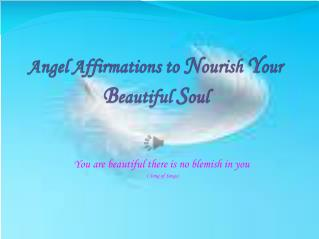 Angel Affirmations to  N ourish  Y our  B eautiful  S oul