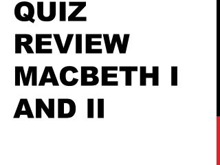 Quiz Review Macbeth I and II