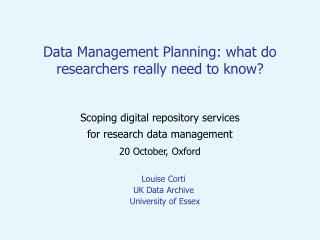 Data Management Planning: what do researchers really need to know   Scoping digital repository services  for research da