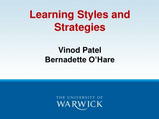 Learning Styles and Strategies Vinod Patel  Bernadette O'Hare