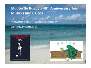 Mudturtle  Rugby's 40 th  Anniversary Tour to Turks and Caicos