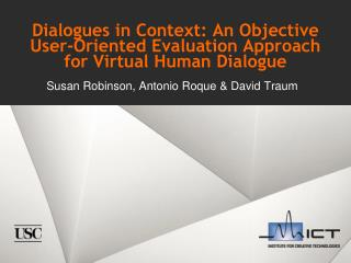 Dialogues in Context: An Objective User-Oriented Evaluation Approach for Virtual Human Dialogue