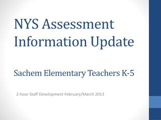 NYS Assessment Information Update Sachem Elementary Teachers K-5