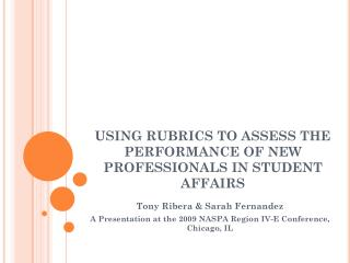 USING RUBRICS TO ASSESS THE PERFORMANCE OF NEW PROFESSIONALS IN STUDENT AFFAIRS