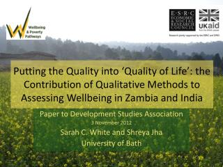 Paper to  Development Studies Association 3 November  2012 Sarah C.  White and  Shreya Jha