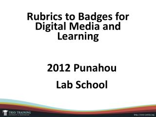 Rubrics to Badges for Digital Media and Learning