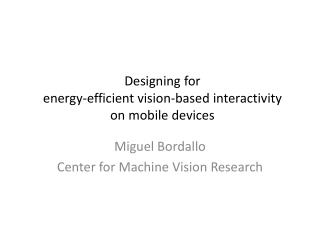 Designing for  energy-efficient vision-based interactivity  on mobile devices