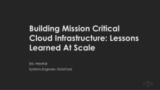 Building Mission Critical Cloud Infrastructure: Lessons Learned At Scale
