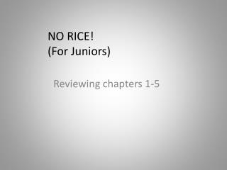 NO RICE!   (For  Juniors )