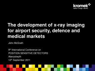 The development of x-ray imaging for airport security, defence and medical markets
