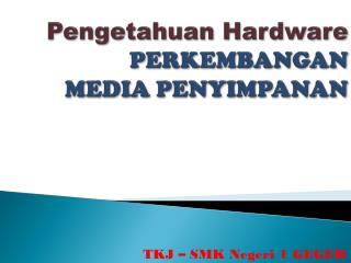 Pengetahuan  Hardware PERKEMBANGAN MEDIA  PENYIMPANAN