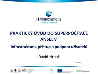 PRAKTICKÝ ÚVOD DO SUPERPOČÍTAČE ANSELM Infrastruktura ,  přístup  a  podpora uživatelů