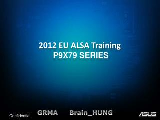 2012 EU ALSA Training P9X79 SERIES