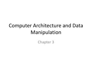 Computer Architecture and Data Manipulation