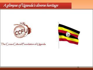 A glimpse of Uganda's diverse heritage