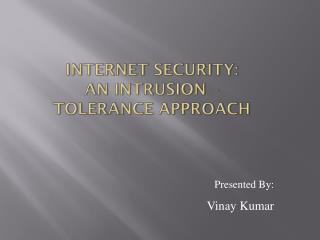 INTERNET SECURITY:  AN INTRUSION – TOLERANCE  APPROACH