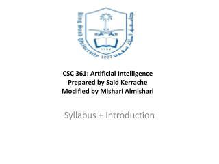CSC 361: Artificial Intelligence Prepared by Said  Kerrache Modified by Mishari Almishari