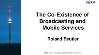 The Co-Existence of  Broadcasting and  Mobile Services