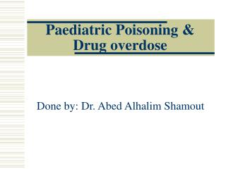 Paediatric Poisoning  & Drug overdose