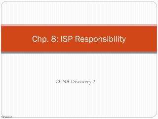 Chp . 8: ISP  Responsibility