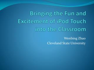 Bringing the Fun and Excitement of iPod Touch  into the Classroom