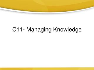 C11- Managing  Knowledge