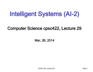 Intelligent Systems (AI-2) Computer Science  cpsc422 , Lecture  29 Mar, 26,  2014