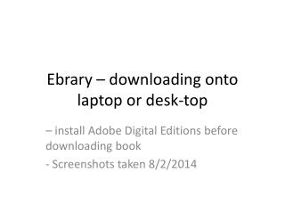 Ebrary  – downloading onto laptop or desk-top