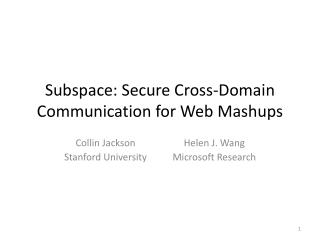 Subspace: Secure Cross-Domain Communication for Web  Mashups