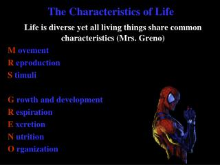 Life is diverse yet all living things share common characteristics (Mrs.  Greno ) . M	  ovement