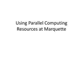 Using Parallel Computing Resources at Marquette