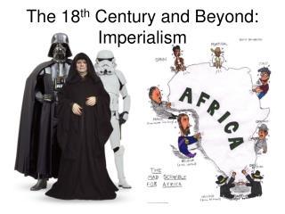 The 18 th  Century and Beyond: Imperialism